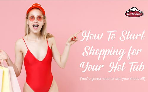 how to start shopping for your hot tub